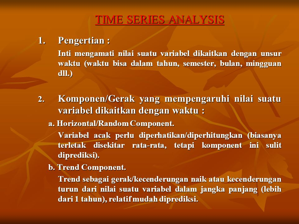 TIME SERIES ANALYSIS 1. Pengertian :