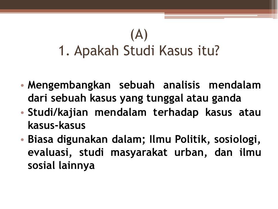 (A) 1. Apakah Studi Kasus itu