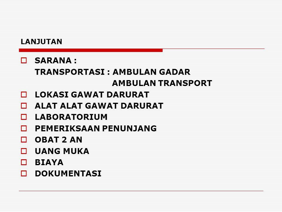 TRANSPORTASI : AMBULAN GADAR AMBULAN TRANSPORT LOKASI GAWAT DARURAT