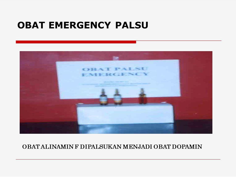 OBAT EMERGENCY PALSU OBAT ALINAMIN F DIPALSUKAN MENJADI OBAT DOPAMIN