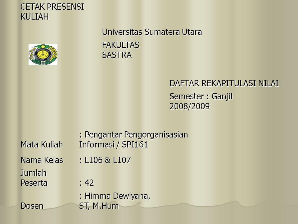 CETAK PRESENSI KULIAH Universitas Sumatera Utara. FAKULTAS SASTRA. DAFTAR REKAPITULASI NILAI. Semester : Ganjil 2008/2009.