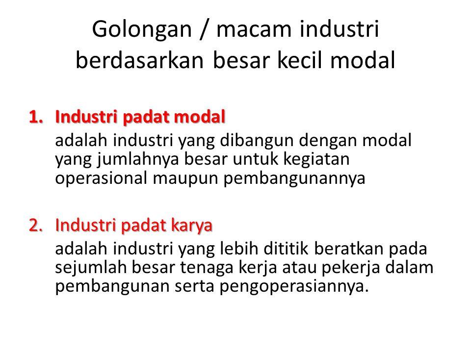 Golongan / macam industri berdasarkan besar kecil modal