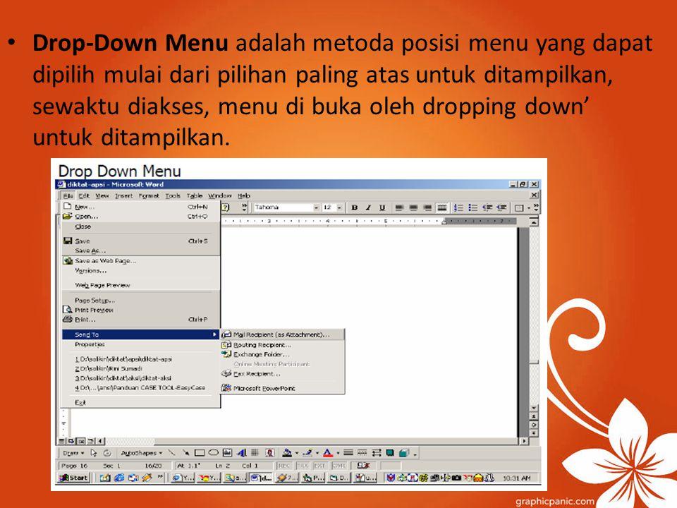 Drop-Down Menu adalah metoda posisi menu yang dapat dipilih mulai dari pilihan paling atas untuk ditampilkan, sewaktu diakses, menu di buka oleh dropping down' untuk ditampilkan.