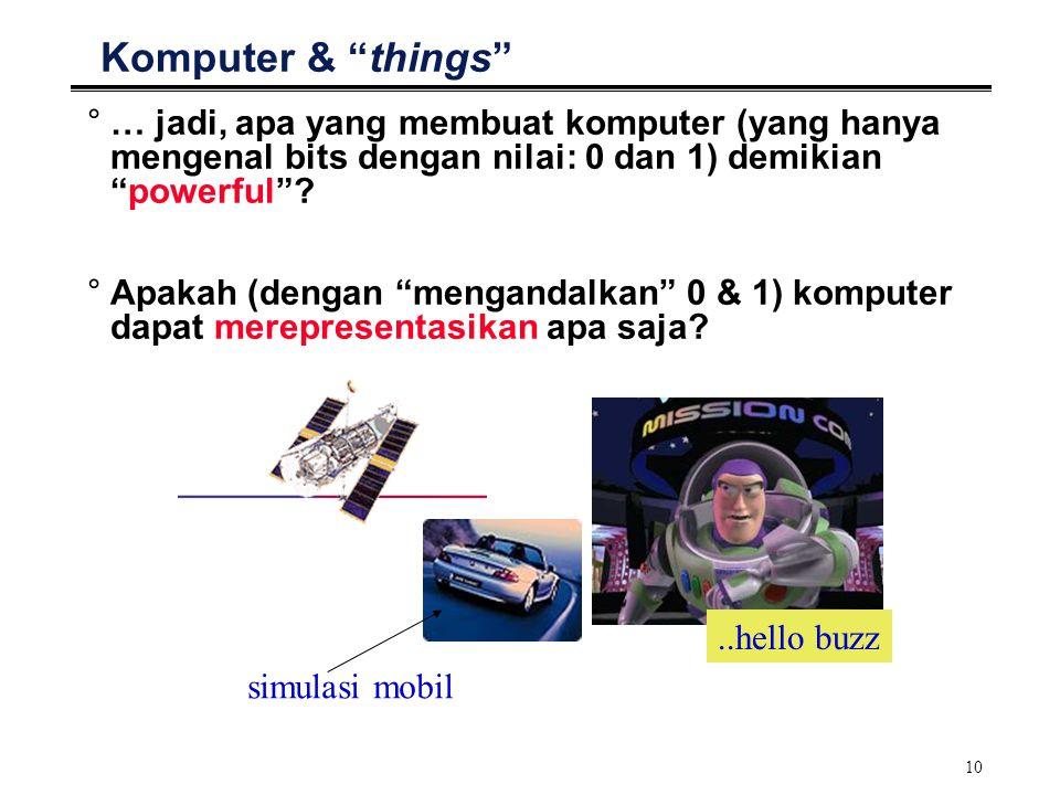 Komputer & things … jadi, apa yang membuat komputer (yang hanya mengenal bits dengan nilai: 0 dan 1) demikian powerful