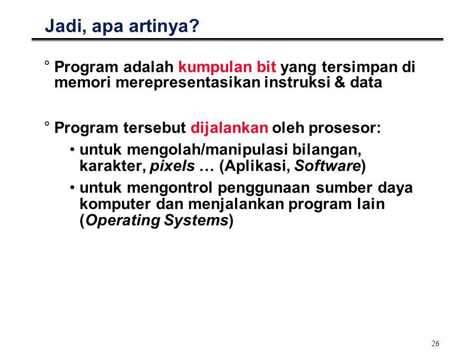 Jadi, apa artinya Program adalah kumpulan bit yang tersimpan di memori merepresentasikan instruksi & data.