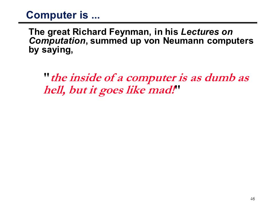 Computer is ... The great Richard Feynman, in his Lectures on Computation, summed up von Neumann computers by saying,