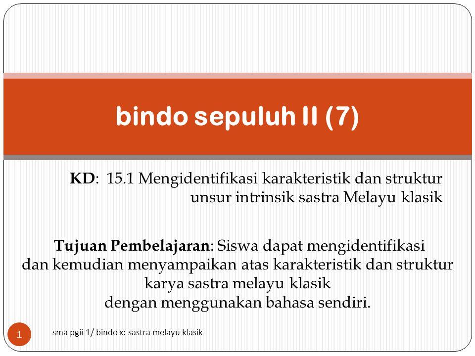 bindo sepuluh II (7) KD: 15.1 Mengidentifikasi karakteristik dan struktur unsur intrinsik sastra Melayu klasik.