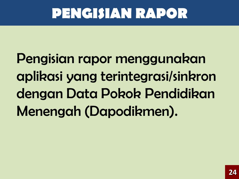 PENGISIAN RAPOR Pengisian rapor menggunakan aplikasi yang terintegrasi/sinkron dengan Data Pokok Pendidikan Menengah (Dapodikmen).