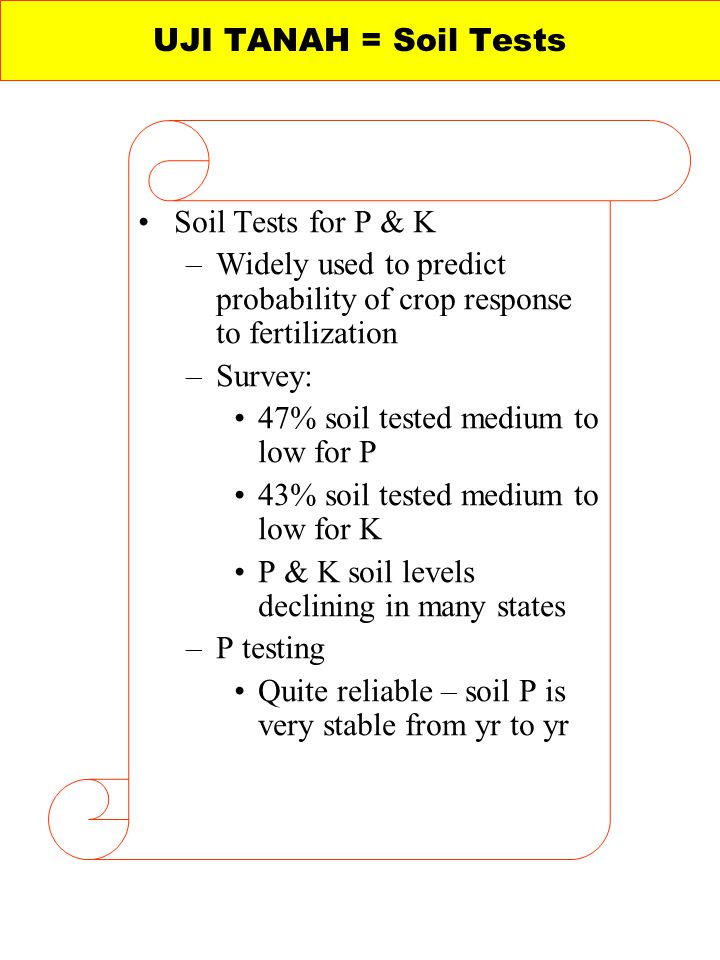 UJI TANAH = Soil Tests Soil Tests for P & K. Widely used to predict probability of crop response to fertilization.
