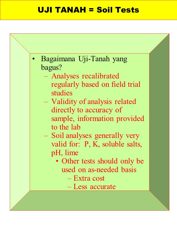 UJI TANAH = Soil Tests Bagaimana Uji-Tanah yang bagus Analyses recalibrated regularly based on field trial studies.