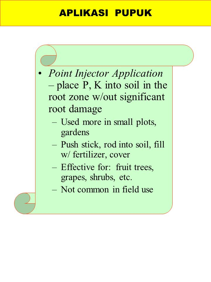 APLIKASI PUPUK Point Injector Application – place P, K into soil in the root zone w/out significant root damage.