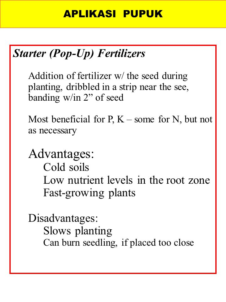 Advantages: Starter (Pop-Up) Fertilizers Cold soils