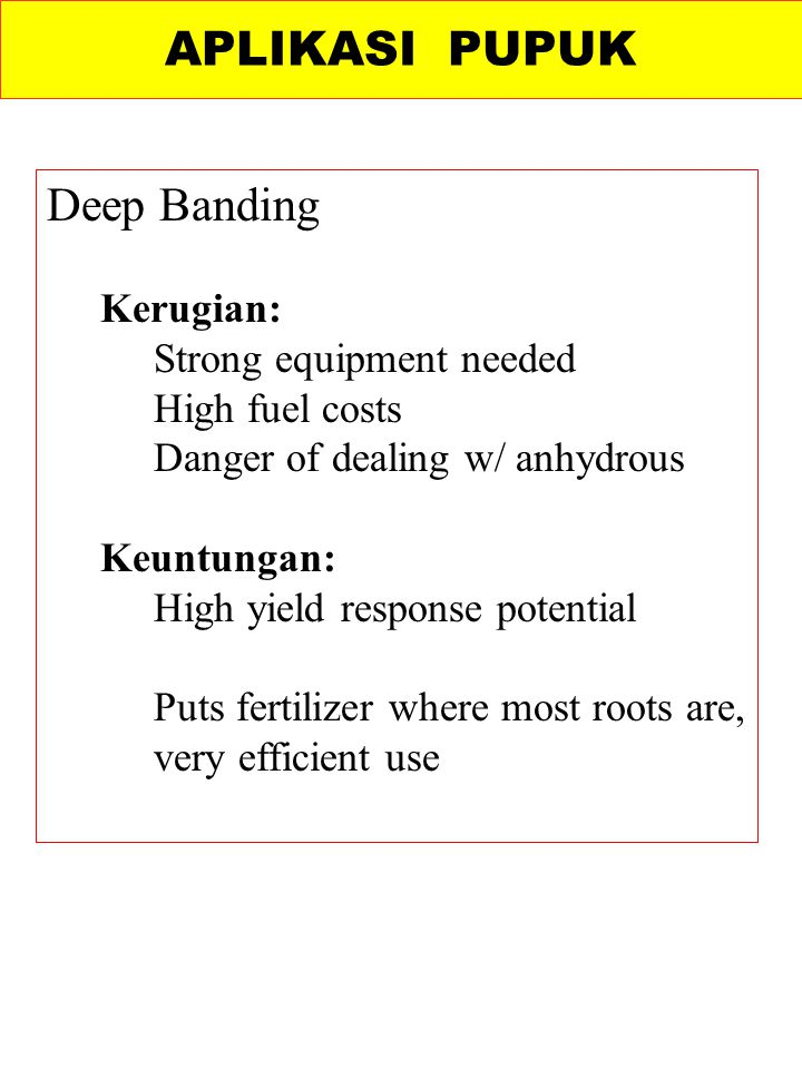 APLIKASI PUPUK Deep Banding Kerugian: Strong equipment needed