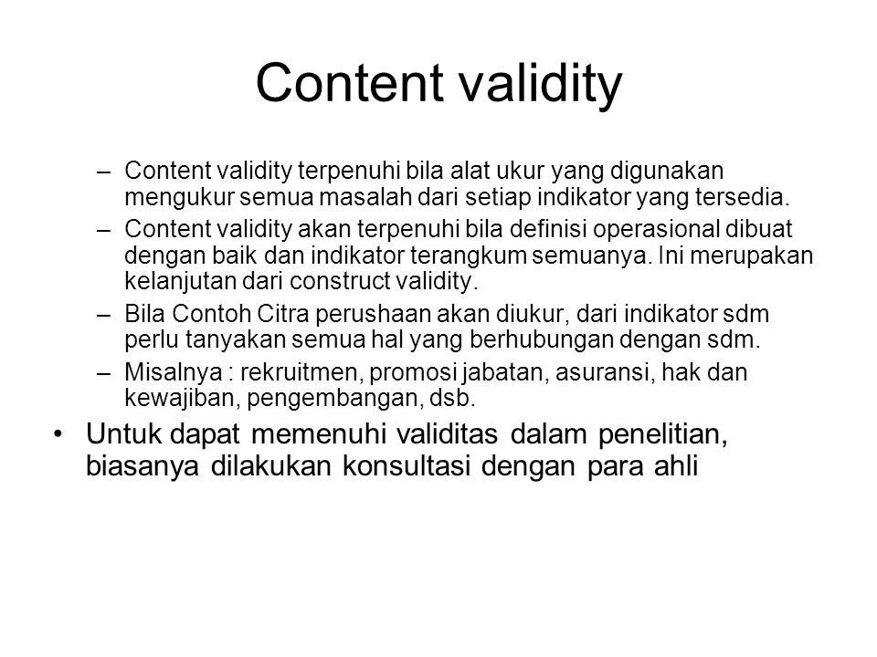 Content validity Content validity terpenuhi bila alat ukur yang digunakan mengukur semua masalah dari setiap indikator yang tersedia.