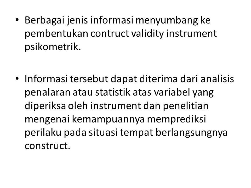 Berbagai jenis informasi menyumbang ke pembentukan contruct validity instrument psikometrik.