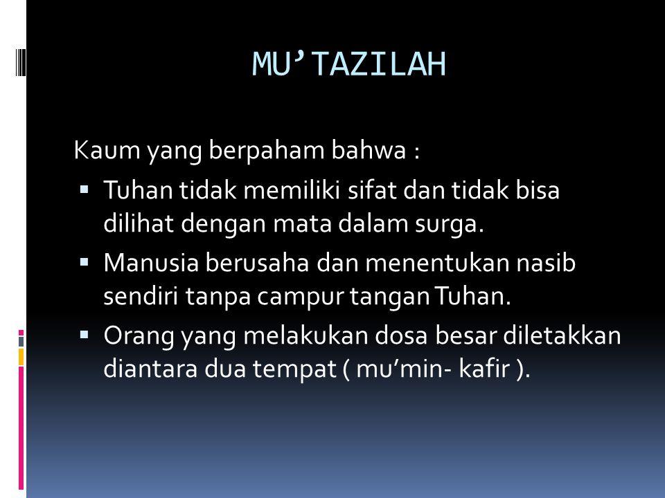 MU'TAZILAH Kaum yang berpaham bahwa :