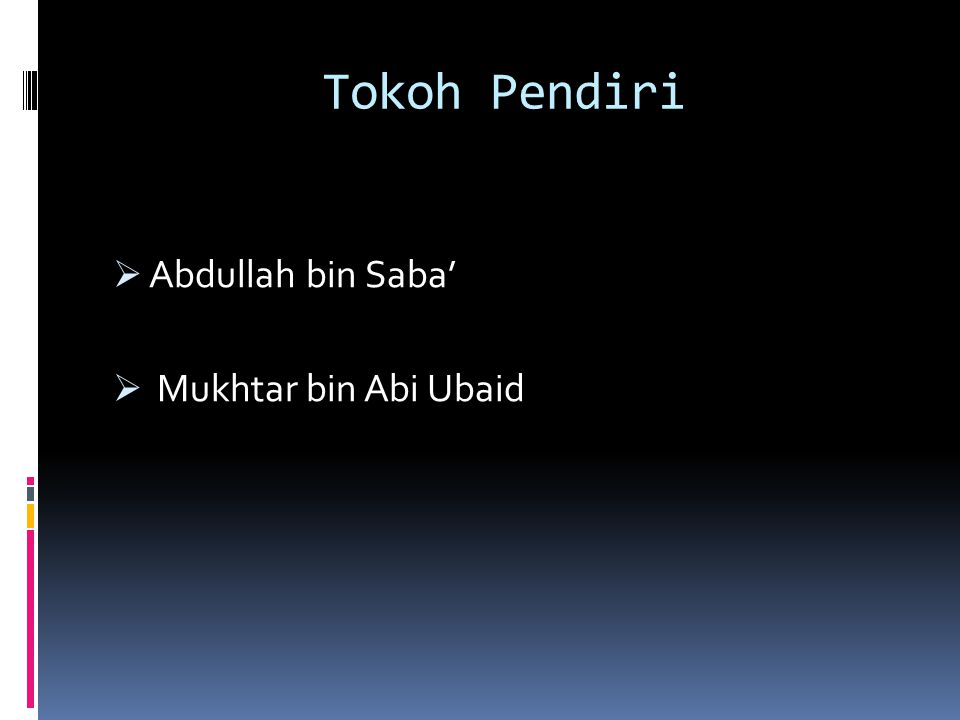 Tokoh Pendiri Abdullah bin Saba' Mukhtar bin Abi Ubaid