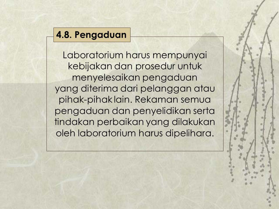 4.8. Pengaduan Laboratorium harus mempunyai kebijakan dan prosedur untuk menyelesaikan pengaduan.