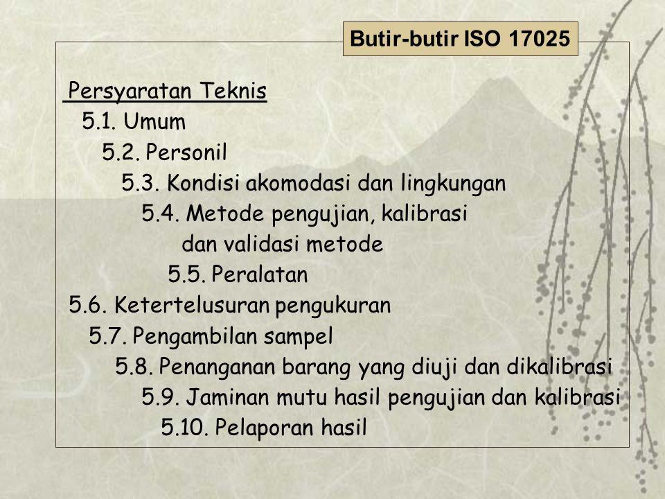 Butir-butir ISO 17025 Persyaratan Teknis. 5.1. Umum. 5.2. Personil. 5.3. Kondisi akomodasi dan lingkungan.