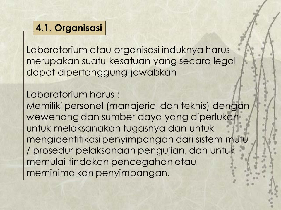 4.1. Organisasi Laboratorium atau organisasi induknya harus merupakan suatu kesatuan yang secara legal dapat dipertanggung-jawabkan.