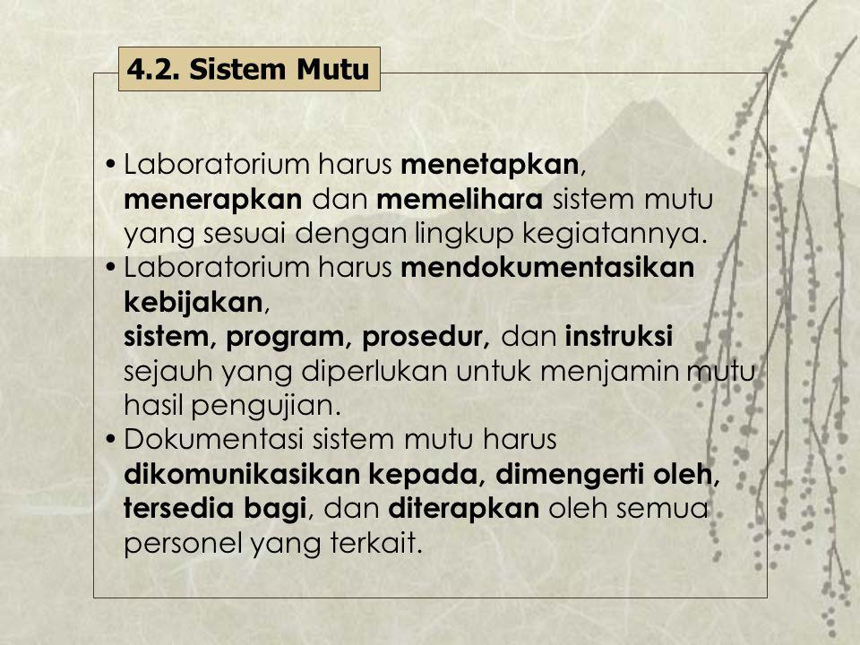 4.2. Sistem Mutu Laboratorium harus menetapkan, menerapkan dan memelihara sistem mutu yang sesuai dengan lingkup kegiatannya.