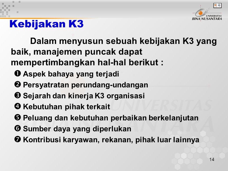 Kebijakan K3 Dalam menyusun sebuah kebijakan K3 yang baik, manajemen puncak dapat mempertimbangkan hal-hal berikut :
