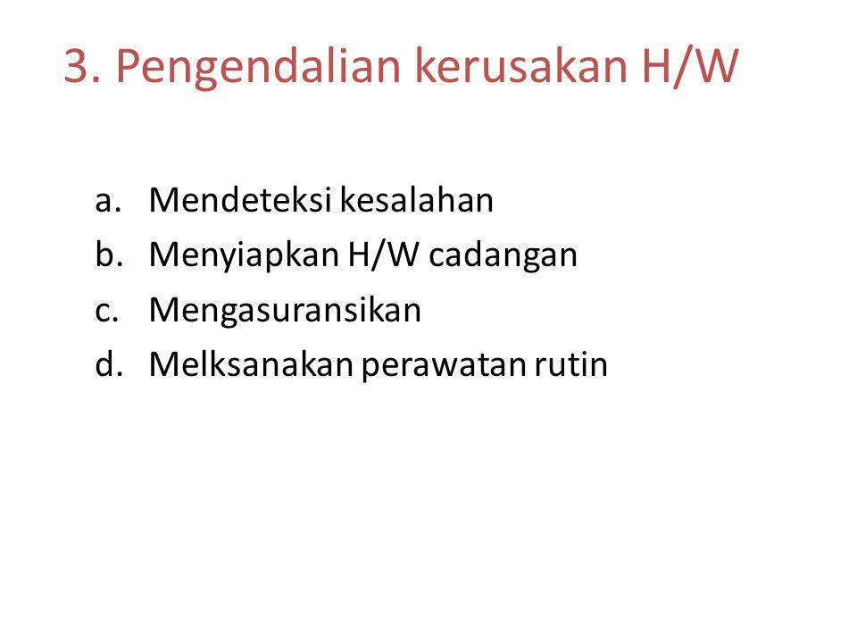 3. Pengendalian kerusakan H/W
