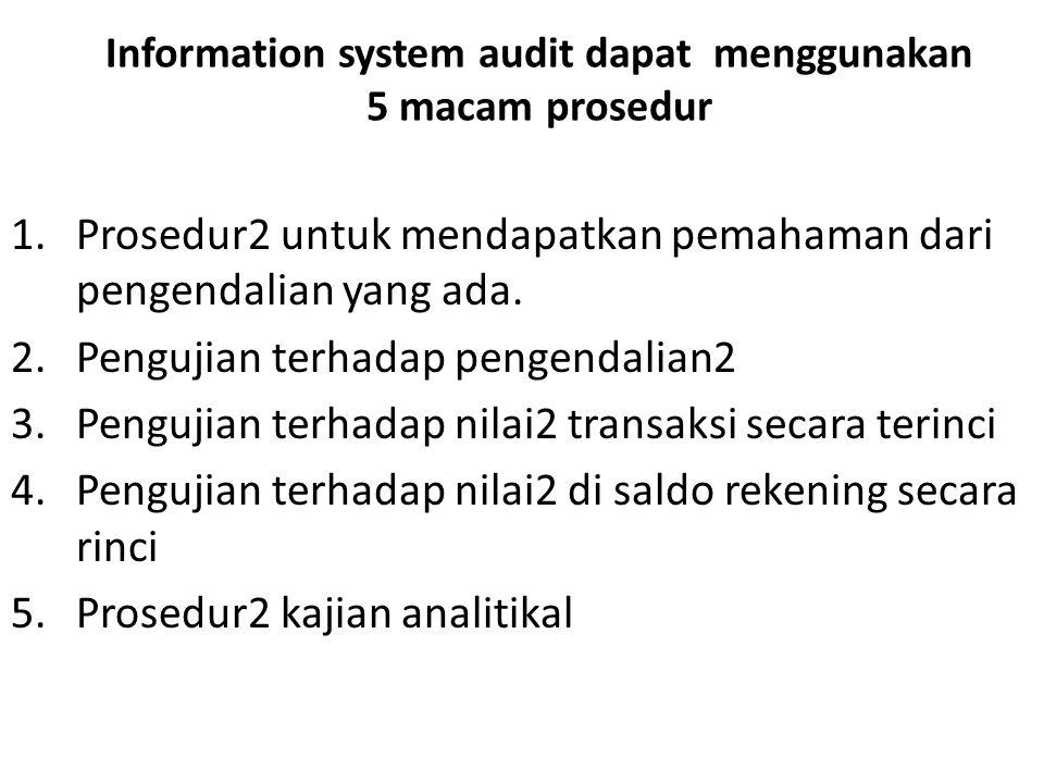 Information system audit dapat menggunakan 5 macam prosedur