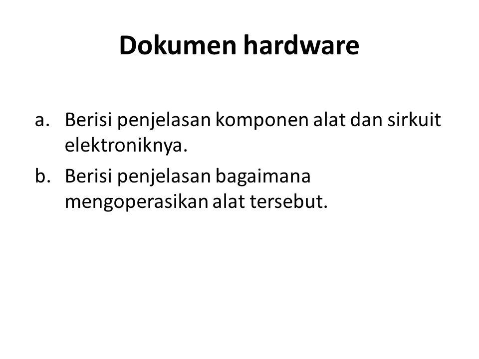 Dokumen hardware Berisi penjelasan komponen alat dan sirkuit elektroniknya.