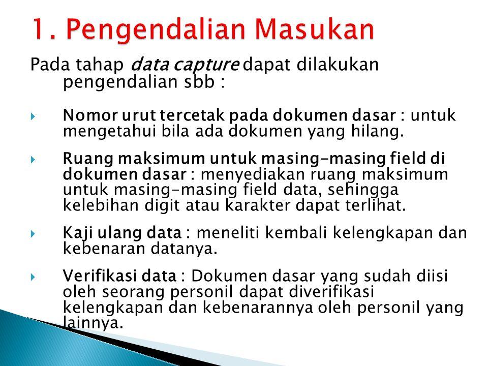 1. Pengendalian Masukan Pada tahap data capture dapat dilakukan pengendalian sbb :