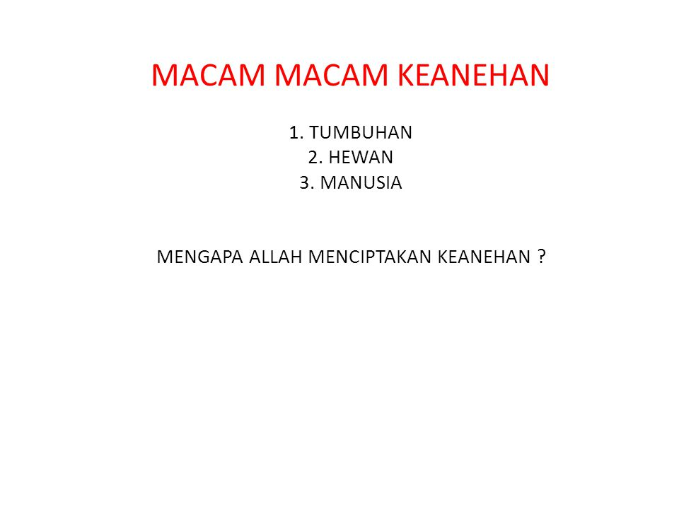 MACAM MACAM KEANEHAN 1. TUMBUHAN 2. HEWAN 3