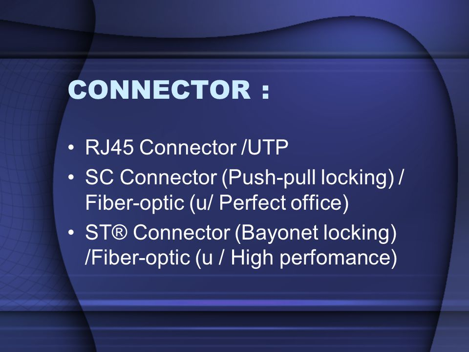 CONNECTOR : RJ45 Connector /UTP