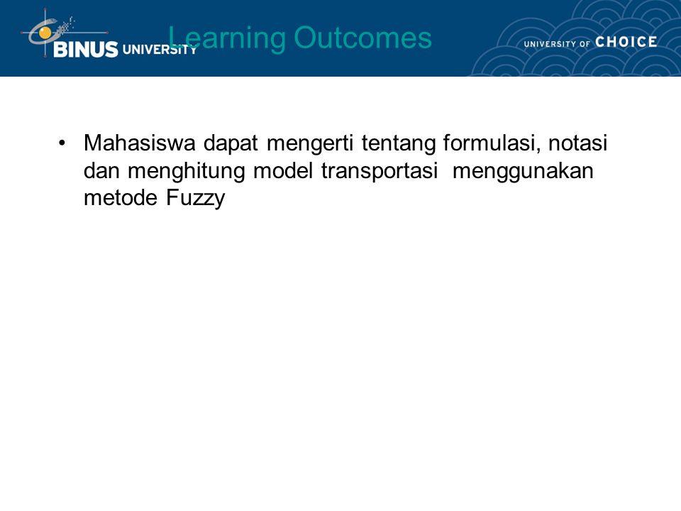 Learning Outcomes Mahasiswa dapat mengerti tentang formulasi, notasi dan menghitung model transportasi menggunakan metode Fuzzy.