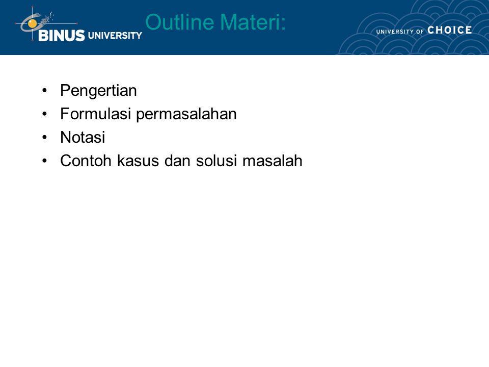 Outline Materi: Pengertian Formulasi permasalahan Notasi