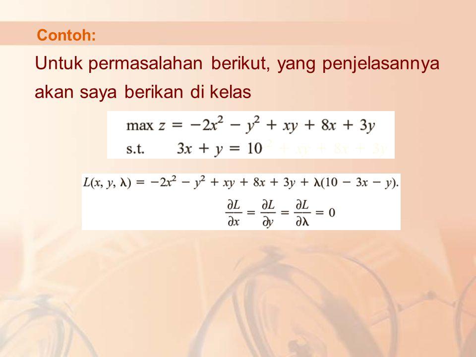 Contoh: Untuk permasalahan berikut, yang penjelasannya akan saya berikan di kelas
