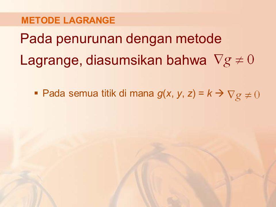 Pada penurunan dengan metode Lagrange, diasumsikan bahwa