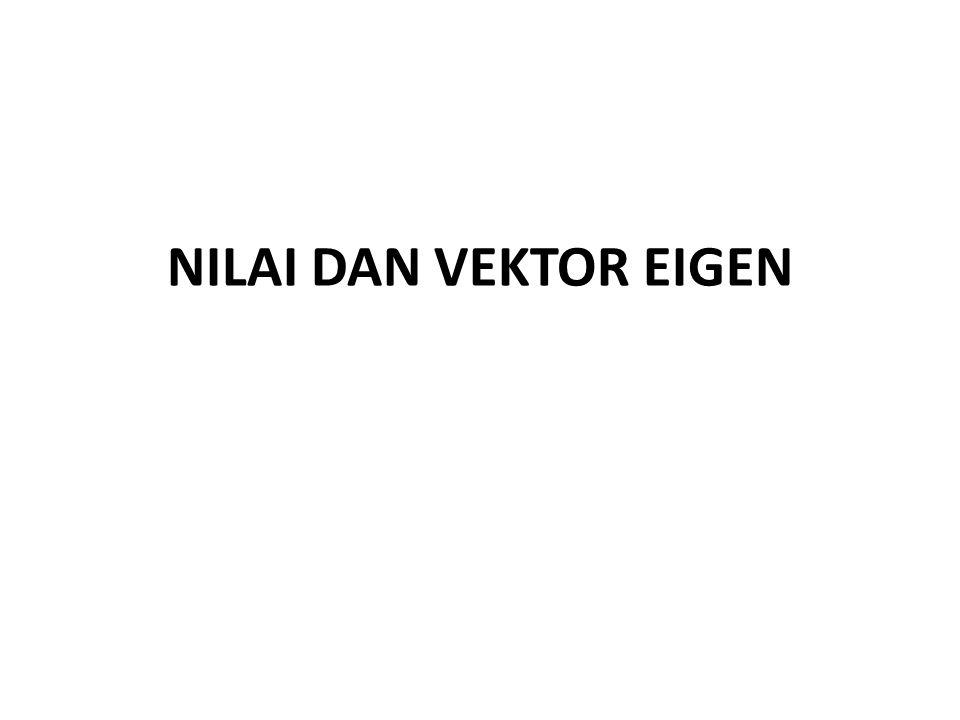 NILAI DAN VEKTOR EIGEN