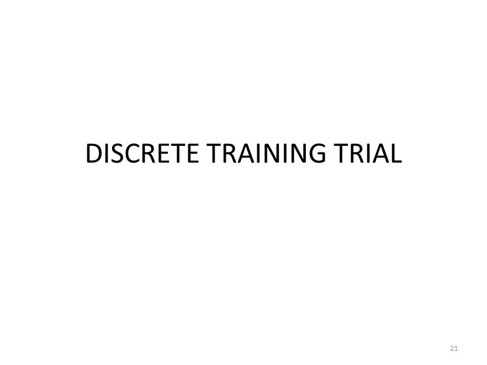 DISCRETE TRAINING TRIAL