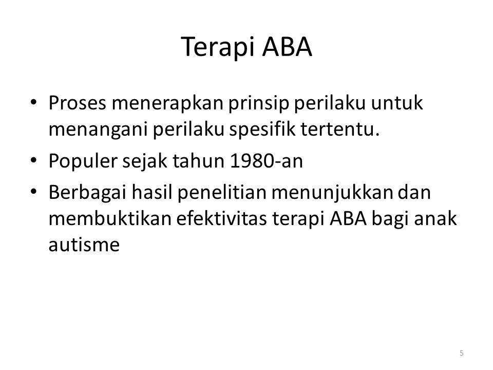 Terapi ABA Proses menerapkan prinsip perilaku untuk menangani perilaku spesifik tertentu. Populer sejak tahun 1980-an.