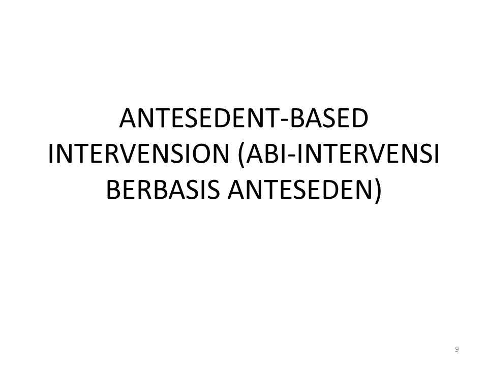 ANTESEDENT-BASED INTERVENSION (ABI-INTERVENSI BERBASIS ANTESEDEN)