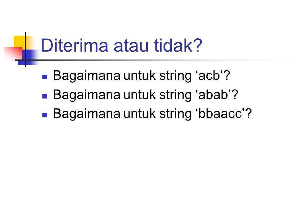 Diterima atau tidak Bagaimana untuk string 'acb'