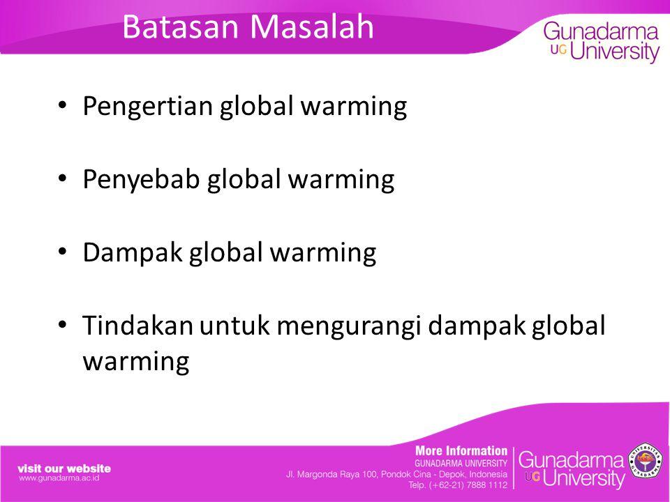 Batasan Masalah Pengertian global warming Penyebab global warming