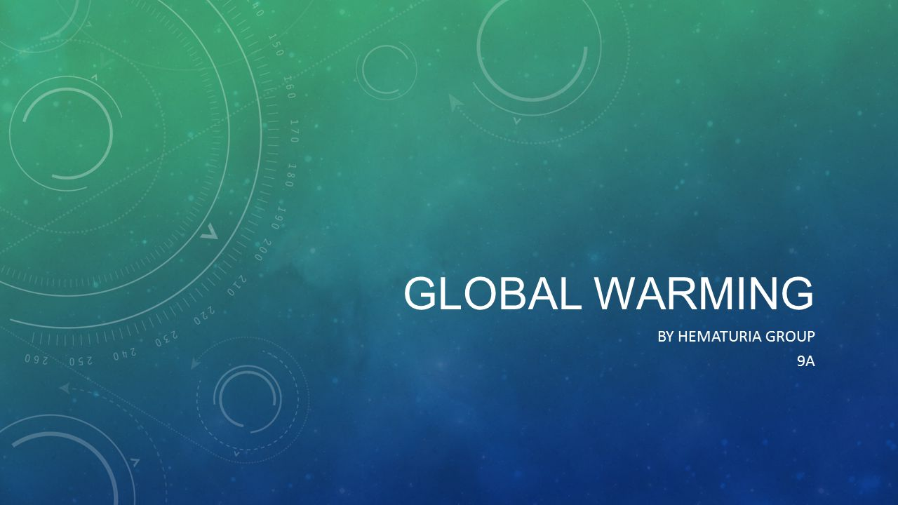 Global Warming By Hematuria Group 9A