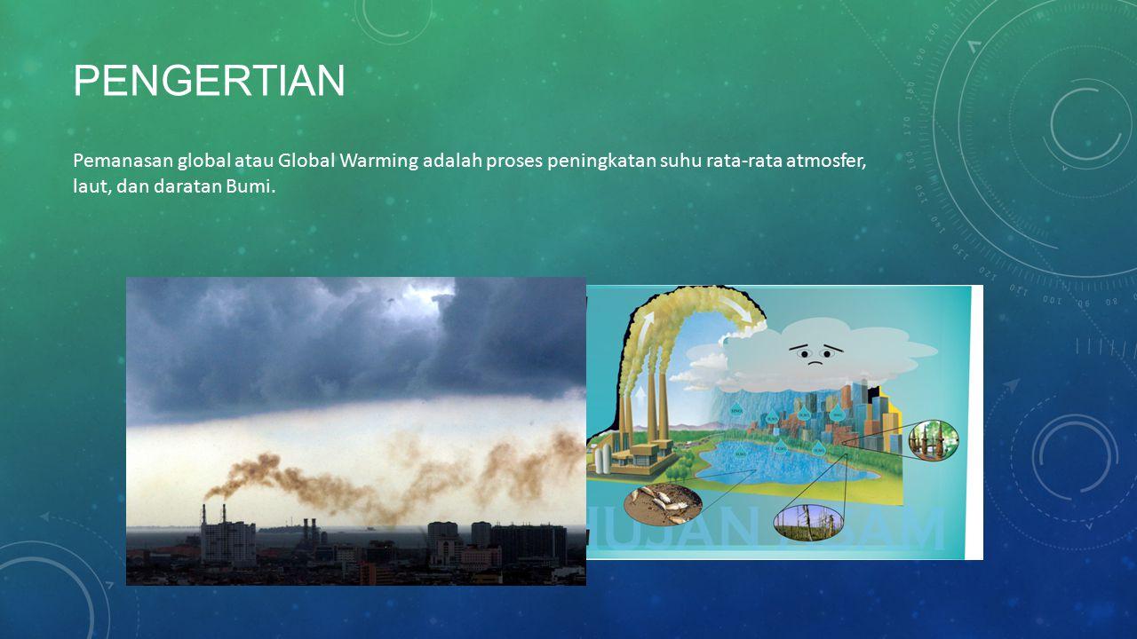 Pengertian Pemanasan global atau Global Warming adalah proses peningkatan suhu rata-rata atmosfer, laut, dan daratan Bumi.