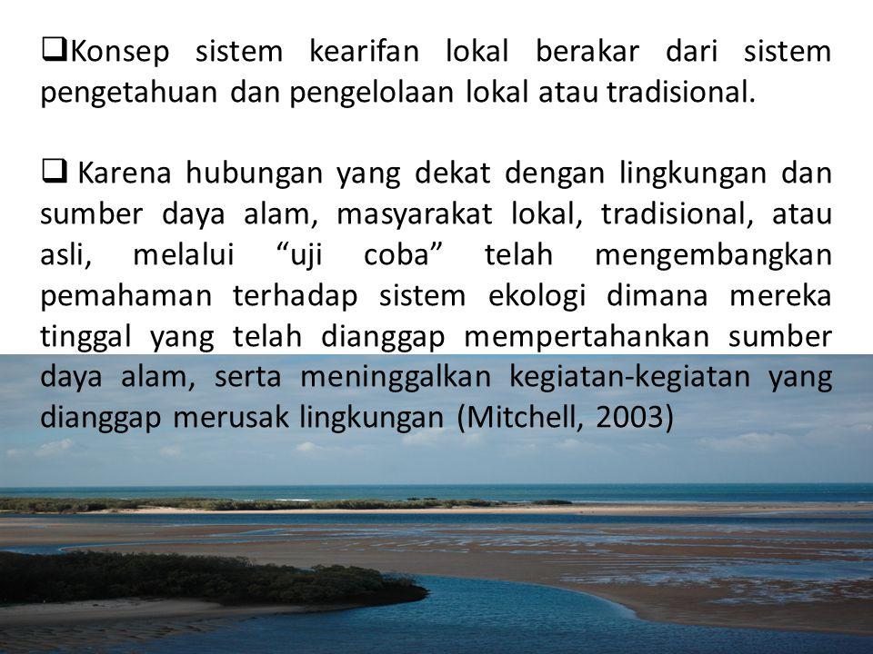 Konsep sistem kearifan lokal berakar dari sistem pengetahuan dan pengelolaan lokal atau tradisional.