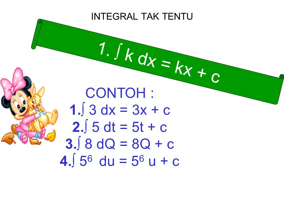 1. ∫ k dx = kx + c CONTOH : ∫ 3 dx = 3x + c ∫ 5 dt = 5t + c
