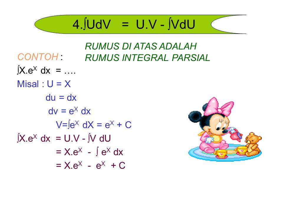 4.∫UdV = U.V - ∫VdU RUMUS DI ATAS ADALAH RUMUS INTEGRAL PARSIAL