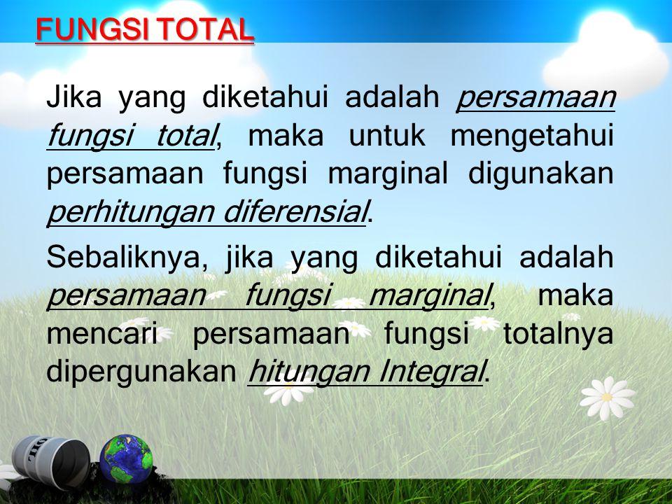 FUNGSI TOTAL Jika yang diketahui adalah persamaan fungsi total, maka untuk mengetahui persamaan fungsi marginal digunakan perhitungan diferensial.