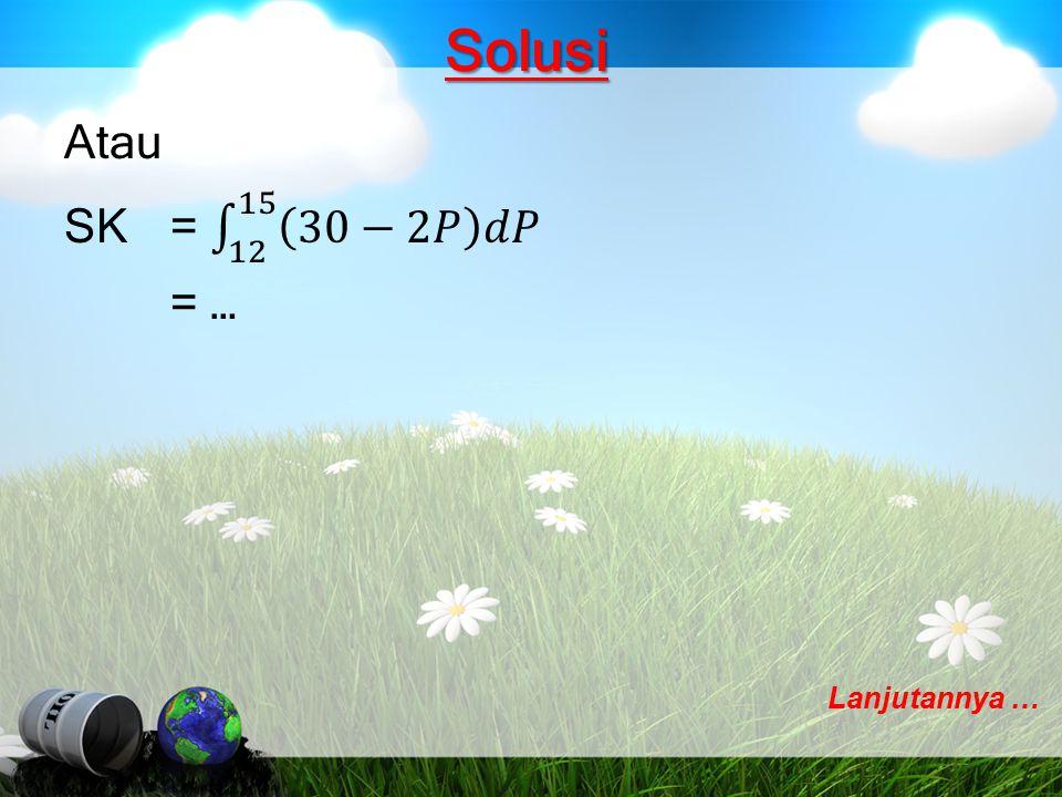 Solusi Atau SK = 12 15 30−2𝑃 𝑑𝑃 = … Lanjutannya …