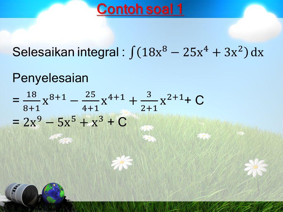 Contoh soal 1 Selesaikan integral : 18x 8 − 25x 4 + 3x 2 dx